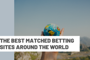 The best Matched Betting sites around the world