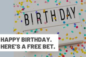 Happy birthday. Here's a free bet.