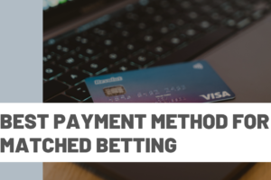 Best payment method for Matched Betting