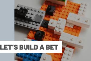 Let's Build a Bet