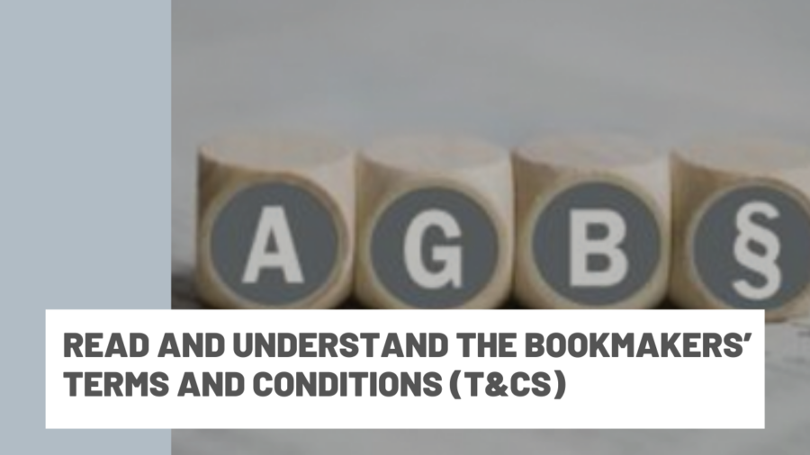 Read and understand the bookmakers' terms and conditions (T&Cs)