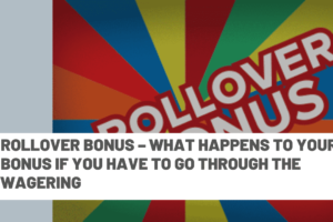 Rollover Bonus  – What happens to your bonus if you have to go through the wagering