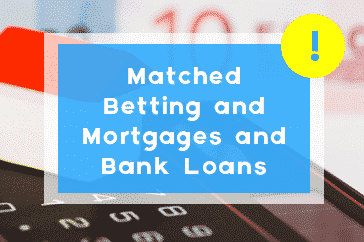 Matched Betting and Mortgages and Bank Loans