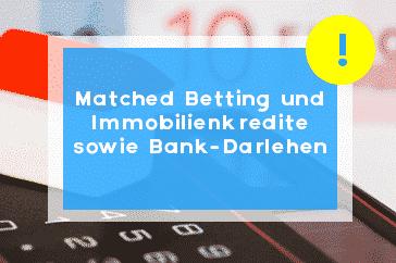 Matched Betting und Immobilienkredite sowie Bank-Darlehen